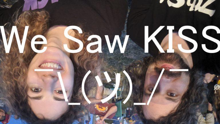 Podcast: We Saw KISS ¯\_(ツ)_/¯