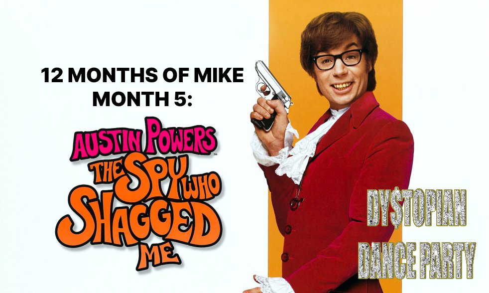 12 Months of Mike Month 5: Austin Powers – The Spy Who Shagged Me